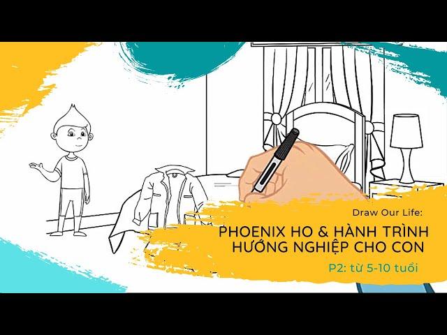 Draw our life: Phoenix Ho và hành trình hướng nghiệp cho con (P2) - từ 5 đến 10 tuổi