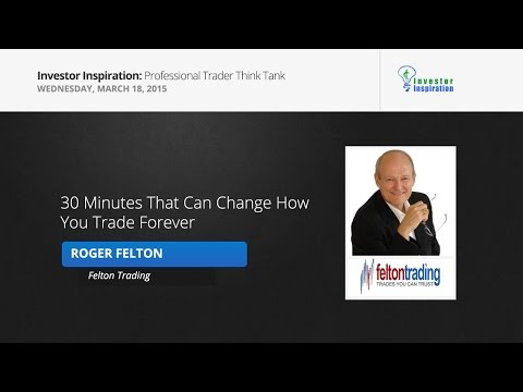 30 Minutes That Can Change How You Trade Forever | Roger Felton