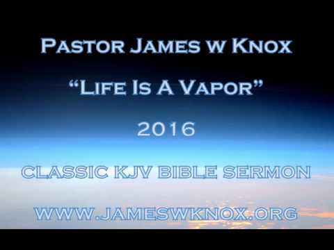 Life Is A Vapor by Pastor James W Knox