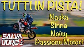 TUTTI IN PISTA: NASKA - SINNA - NOISYBOY - PASSIONE MOTORI LUCA SALVADORI