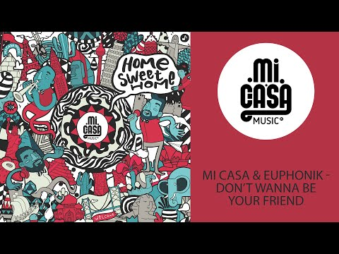 MI CASA & EUPHONIK - Don't Wanna Be Your Friend