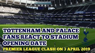 TOTTENHAM AND PALACE FANS REACT: Spurs to Host The Eagles in First League Game at the New Stadium