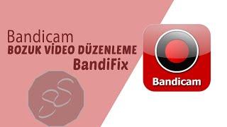 Bozuk Video Düzenleme   Bandicam - BandiFix