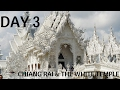 Day 3 - Chiang Rai & The White Temple