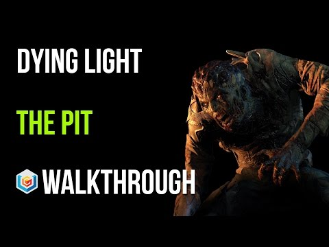 Dying Light Walkthrough The Pit Story Quest Gameplay Let's Play