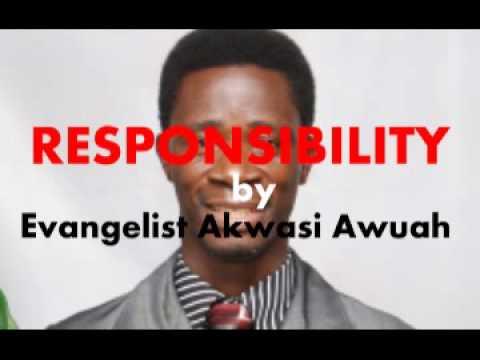 Responsibility by Evangelist Akwasi Awuah