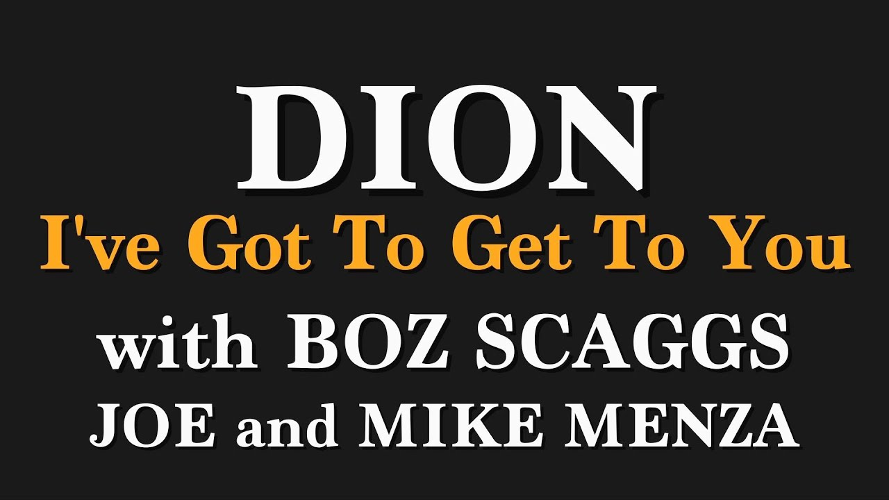 VIDEO OF THE WEEK: 'I'VE GOT TO GET TO YOU' DION FT BOZ SCAGGS & JOE AND MIKE MENZA