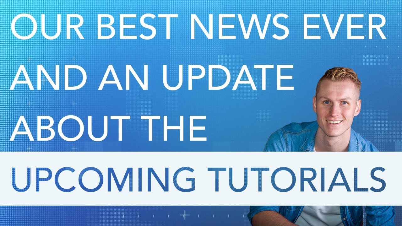 Our Best News Ever + Upcoming Tutorials Update