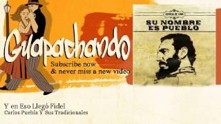 Carlos Puebla Y Sus Tradicionales - Y en Eso Llegó Fidel