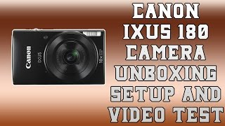Canon IXUS 180 Camera - Unboxing, Setup and Video Test