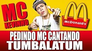 PEDINDO MC DONALDS CANTANDO TUMBALATUM (MC KEVINHO)