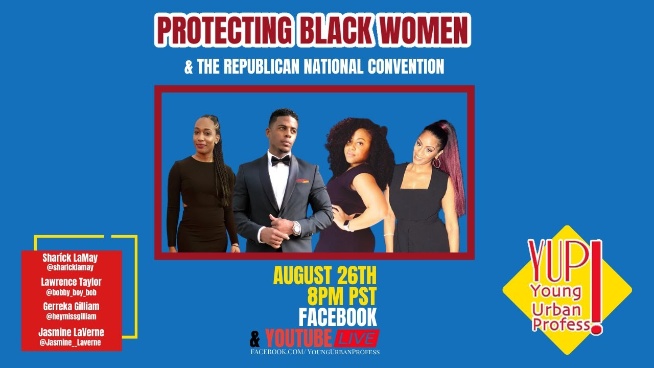 YUP Live! Protecting Black Women & The Republican National Convention