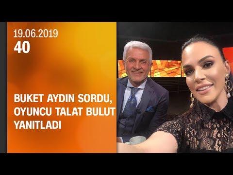 Buket Aydın 40'ta sordu, oyuncu Talat Bulut yanıtladı - 19.06.2019 Çarşamba