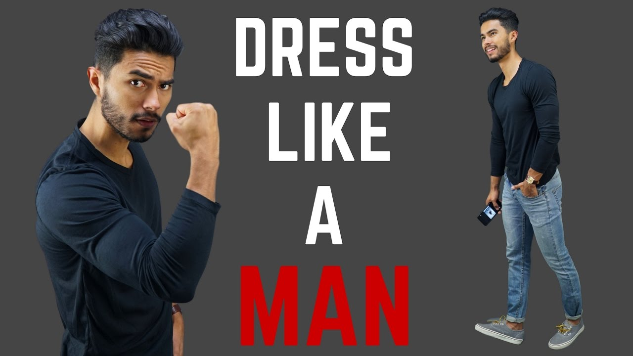 40980067 How to Dress Like a MAN! - YouTube