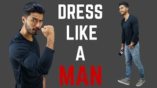 How to Dress Like a MAN!