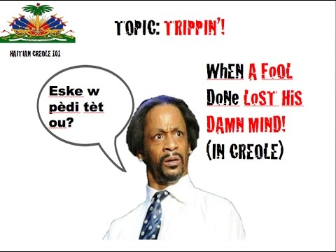 "Haitian Creole 101 Slang - How do you say ""You done Lost Yo' Damn Mind?"