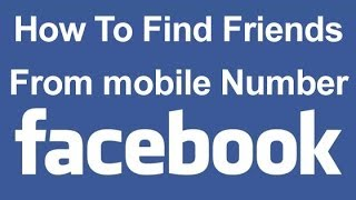 How To Find Friends From Mobile Number - Facebook Tricks