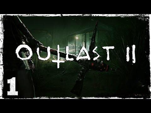 Смотреть прохождение игры Outlast 2. #1: Добро пожаловать в кошмар.