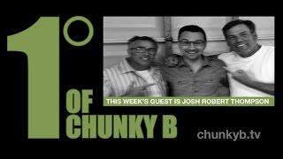 One Degree of Chunky B - Episode 28 - Josh Robert Thompson