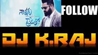 nannaku prematho follow remix dj k raj ft jr ntr