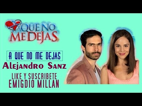 Canción De La Telenovela Aquenomedejas A Que No Me Dejas Alejandro Sanz Youtube