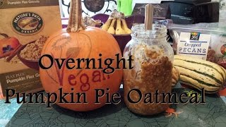 Overnight Pumpkin Pie Oatmeal (vegan)