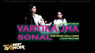 INDIAS BEST DANCER / Vartika Jha & Sonal (Ram Chahe Leela) Clean Track Mix