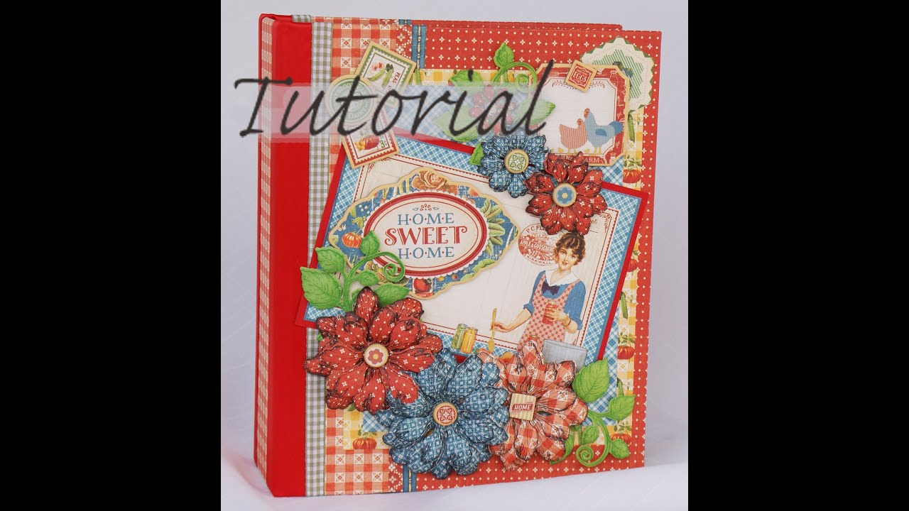 how to make graphic 45 home sweet home mini album tutorial terry s
