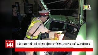 Bắt giữ đối tượng vận chuyển 137,5Kg pháo nổ và pháo hoa đoạn QL1A địa phận Bắc Giang | Nhật ký 141