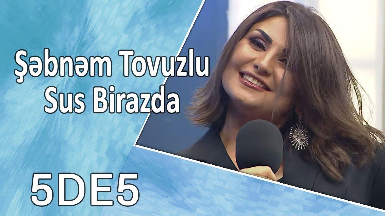 Download Şəbnəm Tovuzlu - Sus Birazda (5də5) YENİ !