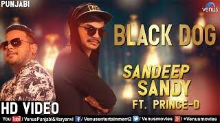 Latest Punjabi Song 2018 | Black Dog | Sandeep Sandy & Prince D | Popular Punjabi Songs 2018