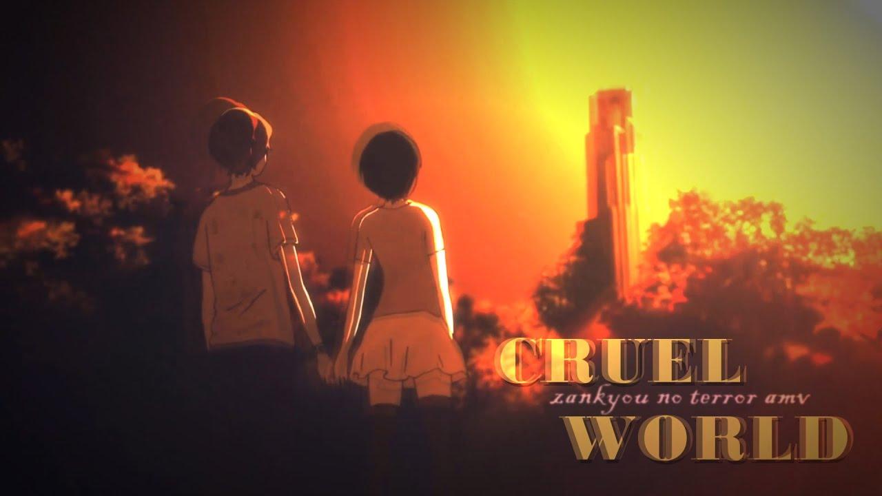 CRUEL WORLD || Zankyou no Terror