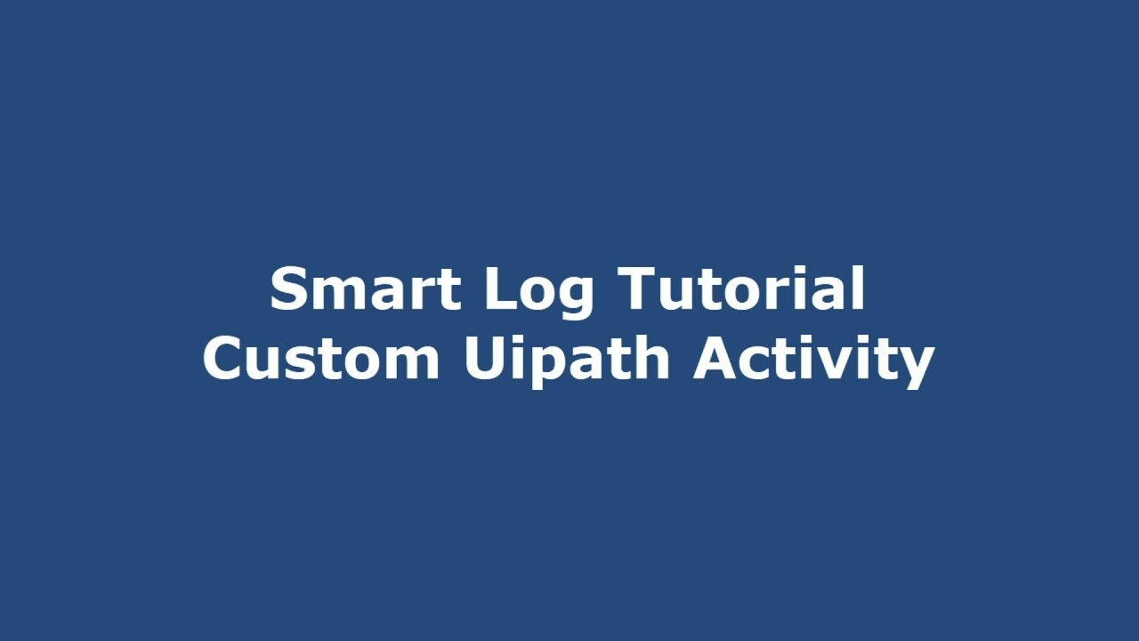 Uipath Smart Log Activity - Custom Activity | Devpost
