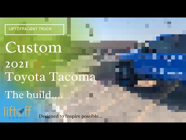 2021 Toyota Tacoma Custom Build Reveal - LiftoffAgent Truck!