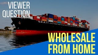 Is it Possible To Start A Wholesale Business From Home? ( Viewer Question )