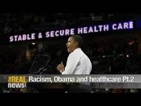 Racism, Obama and healthcare Pt.2