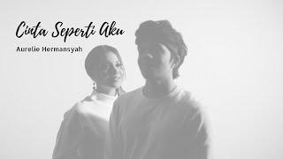 AURELIE HERMANSYAH - CINTA SEPERTI AKU (Official Music Video)