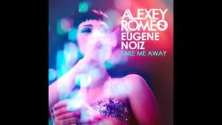 Alexey Romeo & Eugene Noiz - Take Me Away (Club Mix)