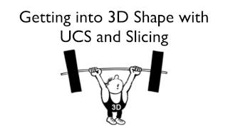Getting into CAD Shape with UCS and Slicing