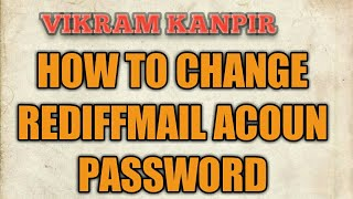 How to change password in rediffmail,change password in rediffmail
