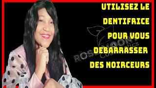 UTILISEZ LE DENTIFRICE POUR VOUS DEBARASSER DES NOIRCEURS