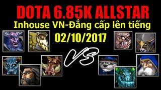 Dota 1 Gameplay - Inhouse VN Đẳng cấp lên tiếng - Dota 6.85k 02/10/2017