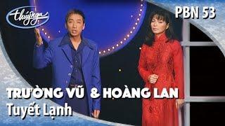 Trường Vũ & Hoàng Lan - Tuyết Lạnh (Minh Kỳ, Dạ Cầm) PBN 53