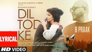 B Praak: Dil Tod Ke Lyrical   Rochak Kohli , Manoj M  Abhishek S, Kaashish V   Bhushan Kumar