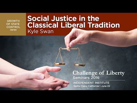 Social Justice in the Classical Liberal Tradition | Kyle Swan