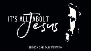 It's All About Jesus: Our Salvation (September 6, 2020)
