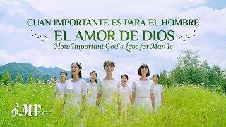 Canción cristiana 2019 | Cuán importante es para el hombre el amor de Dios (MV)