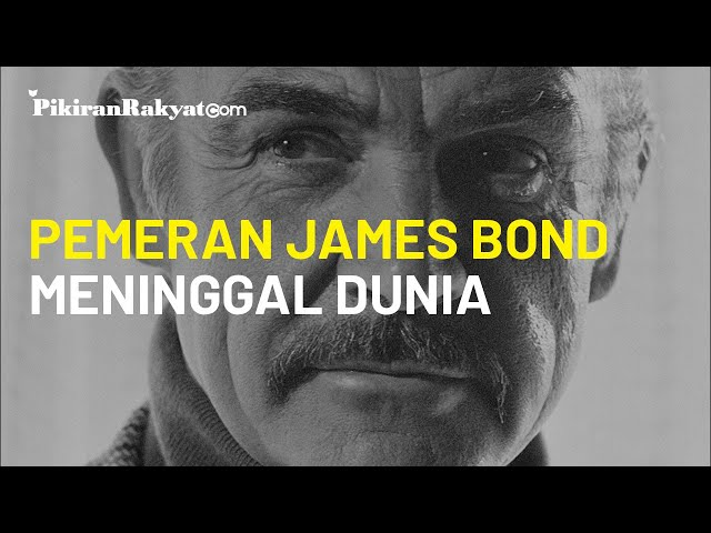 SirSean Connery, Aktor Pemeran James Bond Meninggal Dunia
