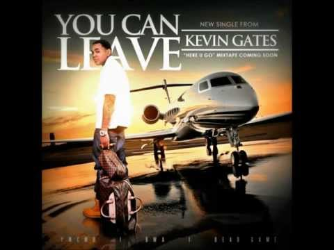 Kevin Gates - You can leave