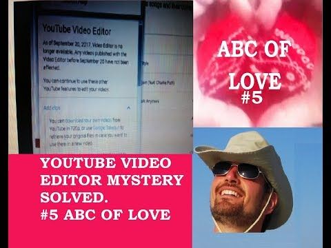 YOUTUBE VIDEO EDITOR MYSTERY SOLVED WHERE IS THE EDITOR. #5 ABC OF LOVE
